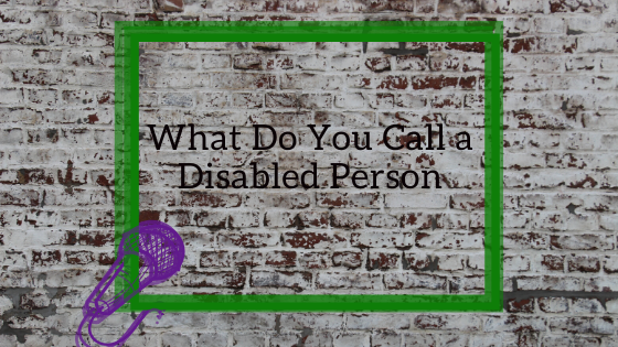 "Featured image for ""What Do You Call a Disabled Person"""