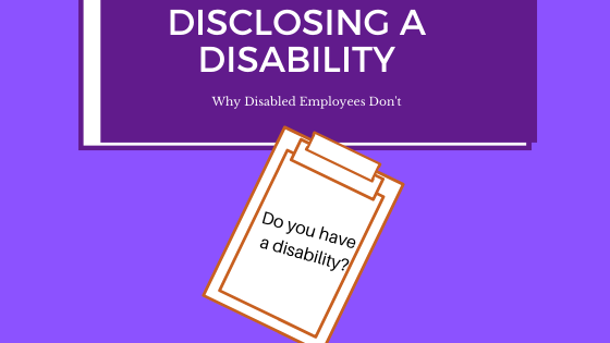 Disclosing a Disability - Why Disabled Employees Don't