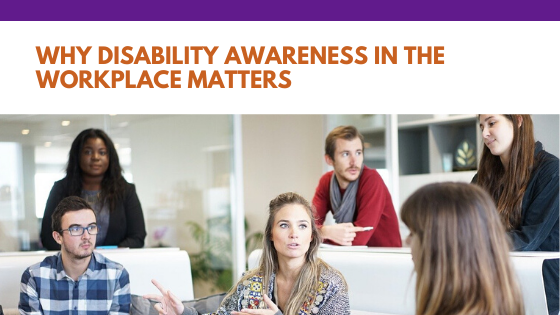 Why Disability Awareness in the Workplace Matters